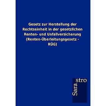 Gesetz zur Herstellung der Rechtseinheit in der gesetzlichen Renten und Unfallversicherung Rentenberleitungsgesetz  RG by Sarastro GmbH
