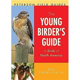 The Young Birder's Guide to Birds of North America by Bill Thompson -