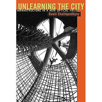 Unlearning the City - Infrastructure in a New Optical Field by Swati C