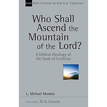Who Shall Ascend the Mountain of the Lord? - A Biblical Theology of th