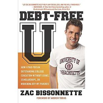 Debt-Free U - How I Paid for an Outstanding College Education Without