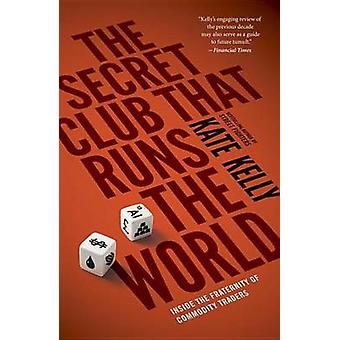 The Secret Club That Runs the World - Inside the Fraternity of Commodi