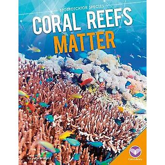 Coral Reefs Matter by Julie Murphy - 9781680780093 Book