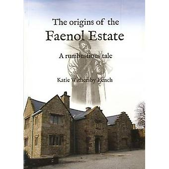 The Origins of the Faenol Estate - A Rumbustious Tale by Katie Wethers