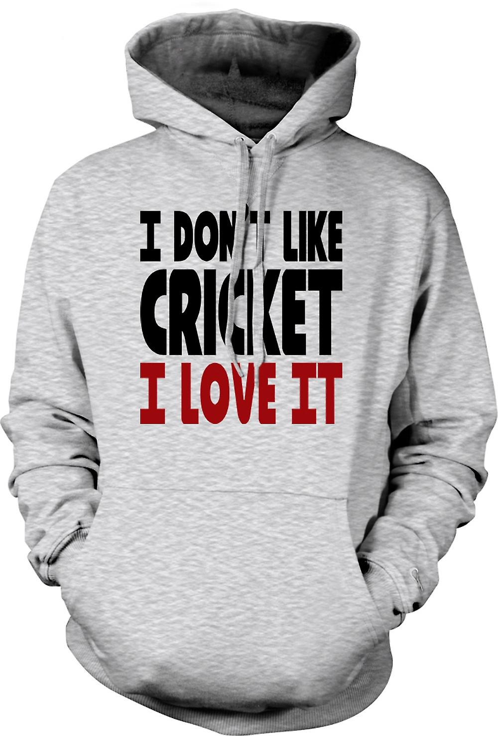 Mens Hoodie - I Don't Like Cricket, I Love It - Funny