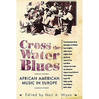 Cross the Water Blues African American Music in Europe by Wynn & Neil A.