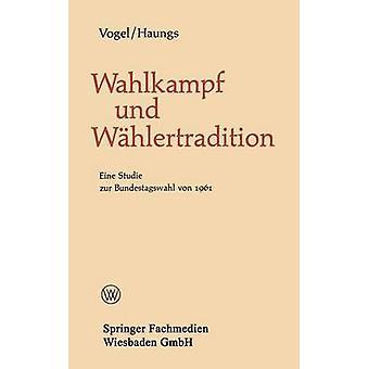 Wahlkampf Und Wahlertradition Eine Studie Zur Bundestagswahl Von 1961 by Vogel & Bernhard