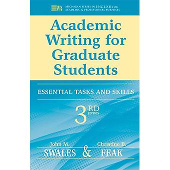 Academic Writing for Graduate Students: Essential Skills and Tasks (Michigan Series in English for Academic & Professional Purpo) (Michigan Series in English for Academic & Professional Purposes) (Paperback) by Swales John M. Feak Christine B.
