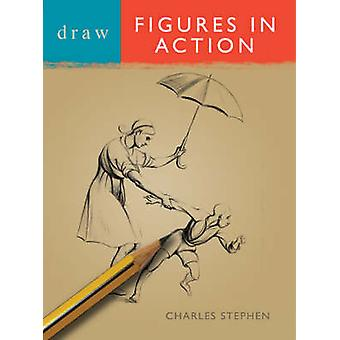 Draw Figures in Action (Revised edition) by Charles Stephens - 978071