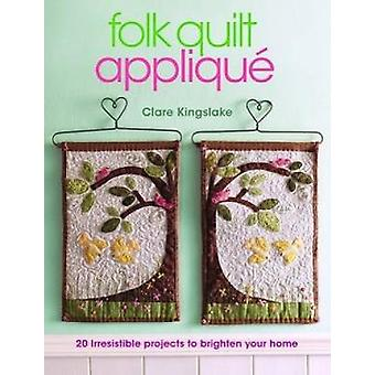 Folk Quilt Applique - Irresistible Projects - Clever Techniques by Cla