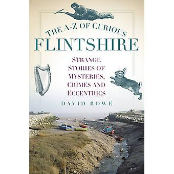 The A-Z of Curious Flintshire by David Rowe - 9780752493282 Book