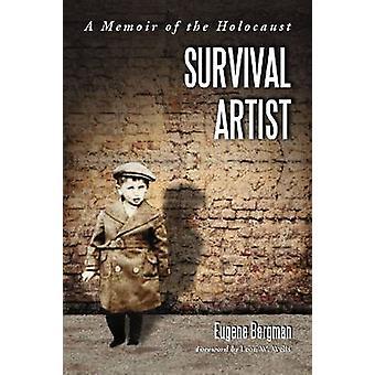 Survival Artist - A Memoir of the Holocaust by Eugene Bergman - Leon W