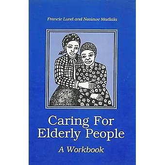 Caring for Elderly People by Francie Lund - Nozizwe Madlala - Siven M