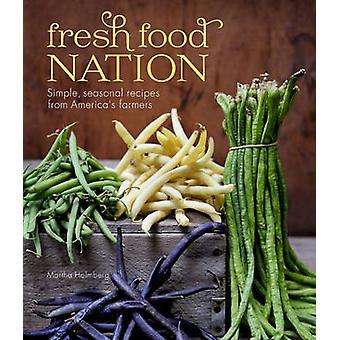 Fresh Food Nation - Simple - recettes saisonnières de b des agriculteurs de l'Amérique