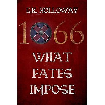1066 - What Fates Impose by G. K. Holloway - 9781783062201 Book