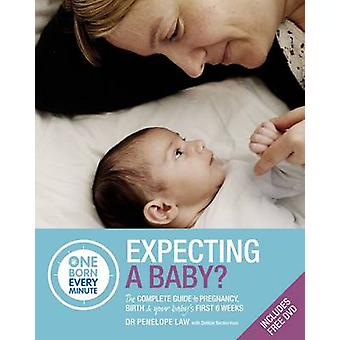 Expecting a Baby - The Complete Guide to Your Baby's First 6 Weeks by