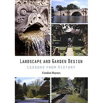 Landscape and Garden Design - Lessons from History by Gordon Haynes -