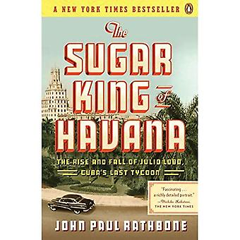 The Sugar King of Havana: The Rise and Fall of Julio Lobo, Cubas Last Tycoon