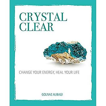 Crystal Clear: Change Your Energy, Heal Your Life