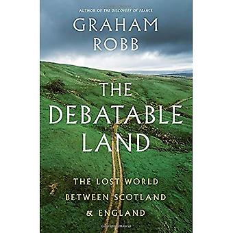 The Debatable Land: The Lost World Between Scotland� and England