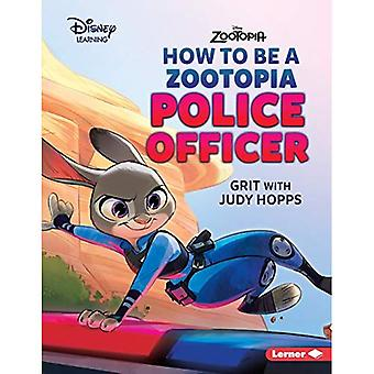 How to Be a Zootopia Police Officer: Grit with Judy Hopps (Disney Great Job Character Guides)