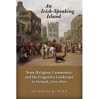 Een IrishSpeaking eiland staat religie Gemeenschap en het taallandschap in Ierland 17701870 door Wolf & Nicholas M.