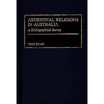 Eingeborene Religionen in Australien eine bibliographische Übersicht von Swain & Tony