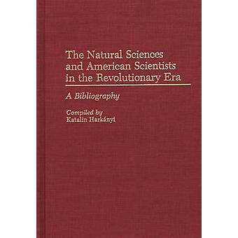 Las ciencias naturales y científicos americanos en la Era revolucionaria A bibliografía por Harkanyi y Katalin