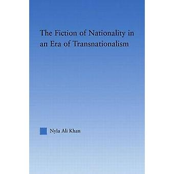 The Fiction of Nationality in an Era of Transnationalism by Khan & Nyla Ali