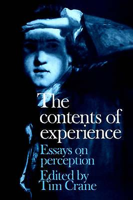 The Contents of Experience Essays on Perception by Crane & Tim