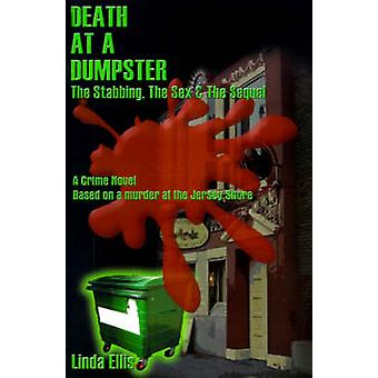 Death at a Dumpster The Stabbing the Sex  the Sequel by Ellis & Linda