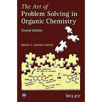 The Art of Problem Solving in Organic Chemistry by AlonsoAmelot & Miguel E.