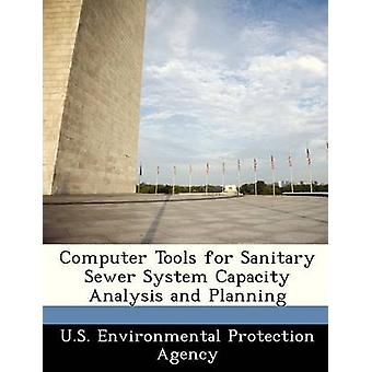 Computer Tools for Sanitary Sewer System Capacity Analysis and Planning by U.S. Environmental Protection Agency