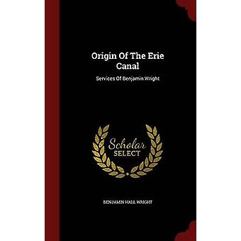 Origin Of The Erie Canal Services Of Benjamin Wright by Wright & Benjamin Hall