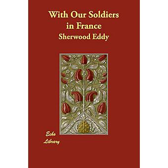 With Our Soldiers in France by Eddy & Sherwood