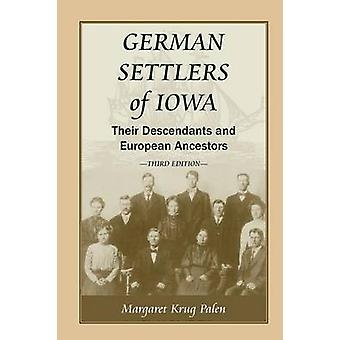 German Settlers of Iowa Their Descendants and European Ancestors Third Edition by Palen & Margaret Krug