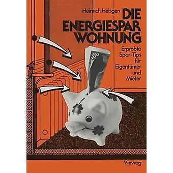 Die EnergiesparWohnung  Erprobte SparTips fr Eigentmer und Mieter by Hebgen & Heinrich