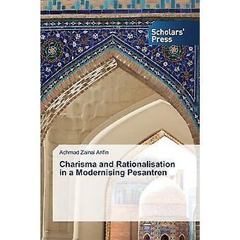 Son charisme et Rationalisation dans une modernisation Pesantren par Arifin Achmad Zainal