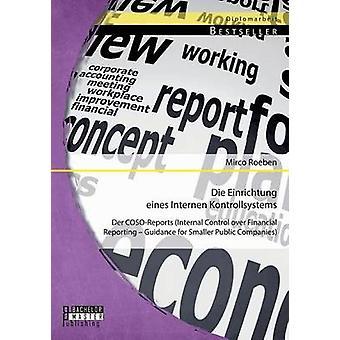 Die Einrichtung Eines Internen Kontrollsystems Der CosoReports intern kontroll över finansiell rapportering vägledning för mindre publika bolag av Roeben & Mirco