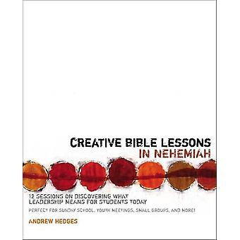 Creative Bible Lessons in Nehemiah - 12 Sessions on Discovering What L