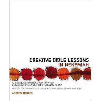 Kreativa Bibeln lektioner i Nehemja - 12 sessioner på att upptäcka vad L