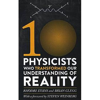 Ten Physicists Who Transformed Our Understanding of Reality by Brian