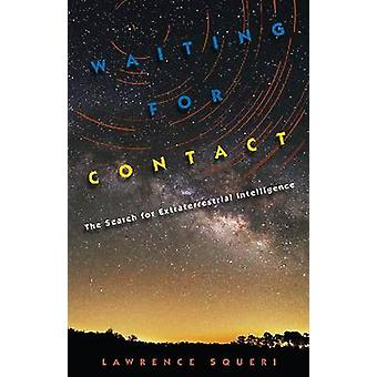 Waiting for Contact - The Search for Extraterrestrial Intelligence by
