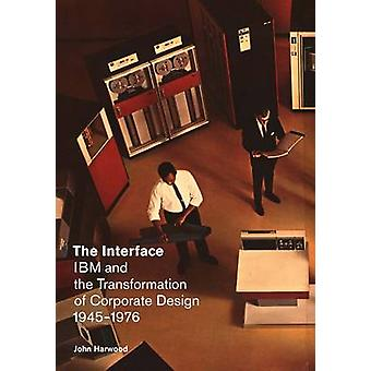 The Interface - IBM and the Transformation of Corporate Design - 1945-