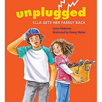 Unplugged - Ella Gets Her Family Back by Laura Pedersen - Penny Weber