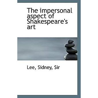 The Impersonal Aspect of Shakespeare's Art by Sir Sidney Lee - 978111