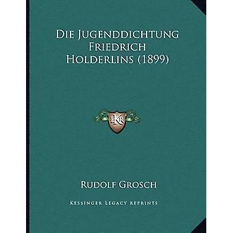 Die Jugenddichtung Friedrich Holderlins (1899) by Rudolf Grosch - 978