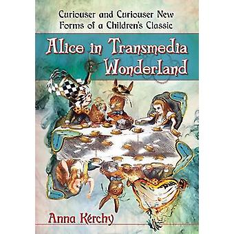 Alice in Transmedia Wonderland - Curiouser and Curiouser New Forms of