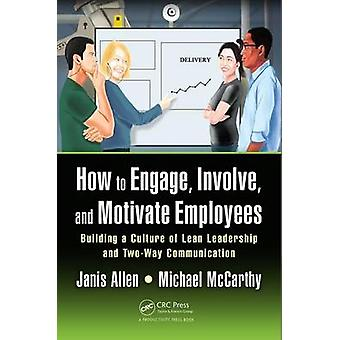 How to Engage - Involve - and Motivate Employees - Building a Culture