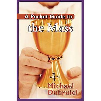 A Pocket Guide to the Mass by Michael Dubruiel - 9781592762934 Book